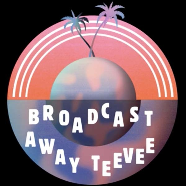 Broadcast Away Teevee